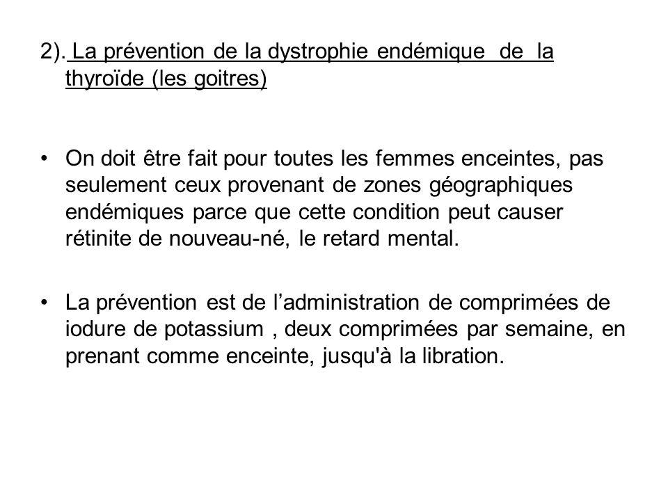 2). La prévention de la dystrophie endémique de la thyroïde (les goitres) On doit être fait pour toutes les femmes enceintes, pas seulement ceux prove