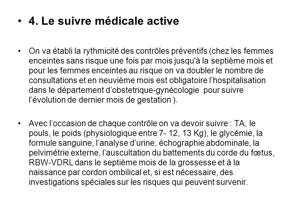 4. Le suivre médicale active On va établi la rythmicité des contrôles préventifs (chez les femmes enceintes sans risque une fois par mois jusqu'à la s
