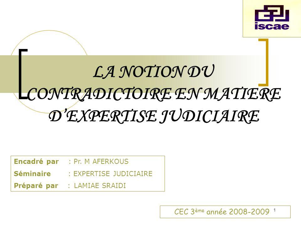 1 LA NOTION DU CONTRADICTOIRE EN MATIERE DEXPERTISE JUDICIAIRE Encadré par : Pr.