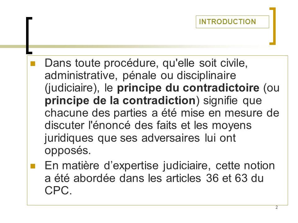 3 Notion du contradictoire Notion dexpertise judiciaire La contradiction en matière dexpertise judiciaire Dérogation au principe de la contradictoire