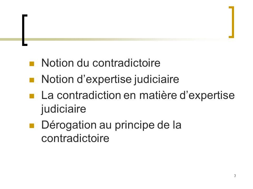 4 La notion du contradictoire est un principe général du droit car il est le garant d un débat à armes égales entre les deux parties La notion du contradictoire confirme le droit de la défense, la loyauté, léquité et légalité des parties.