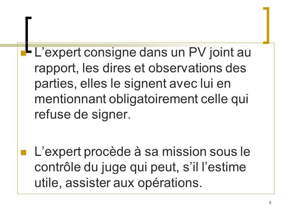 8 Lexpert consigne dans un PV joint au rapport, les dires et observations des parties, elles le signent avec lui en mentionnant obligatoirement celle