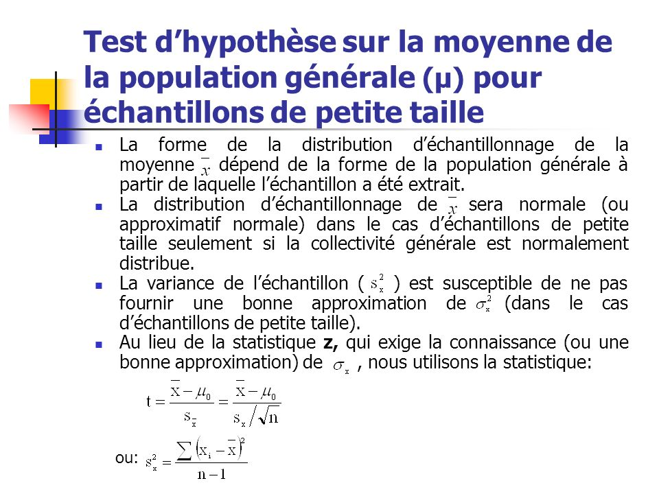 Test dhypothèse sur la moyenne de la population générale (μ) pour échantillons de petite taille Les hypothèses sont: pour le test bilatéral: H 0 : μ = μ 0, H 1 : μ μ 0 (μ μ 0 ).