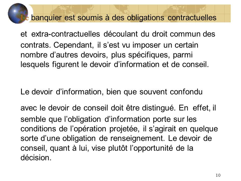 10 Le banquier est soumis à des obligations contractuelles et extra-contractuelles découlant du droit commun des contrats. Cependant, il sest vu impos