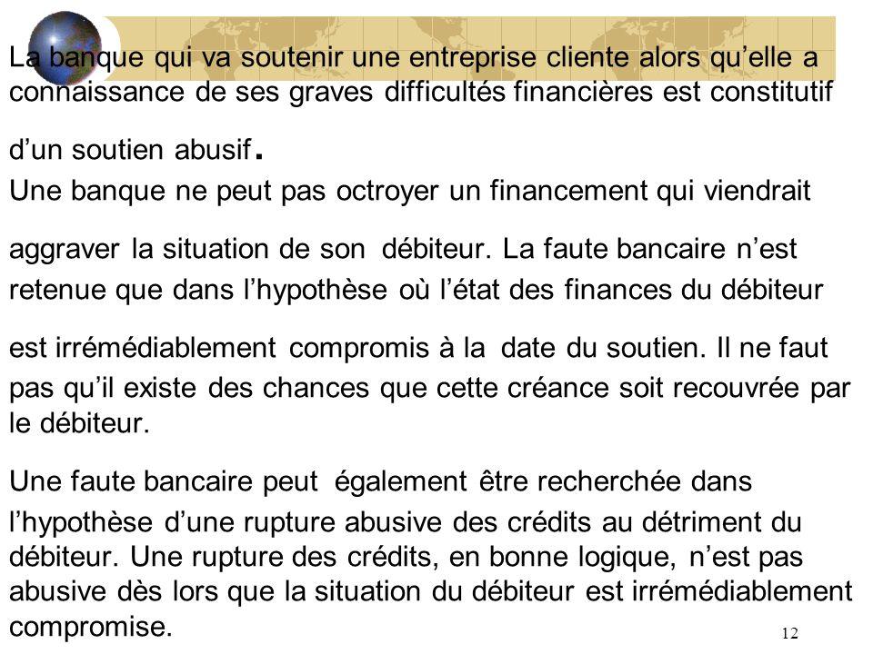 12 La banque qui va soutenir une entreprise cliente alors quelle a connaissance de ses graves difficultés financières est constitutif dun soutien abus