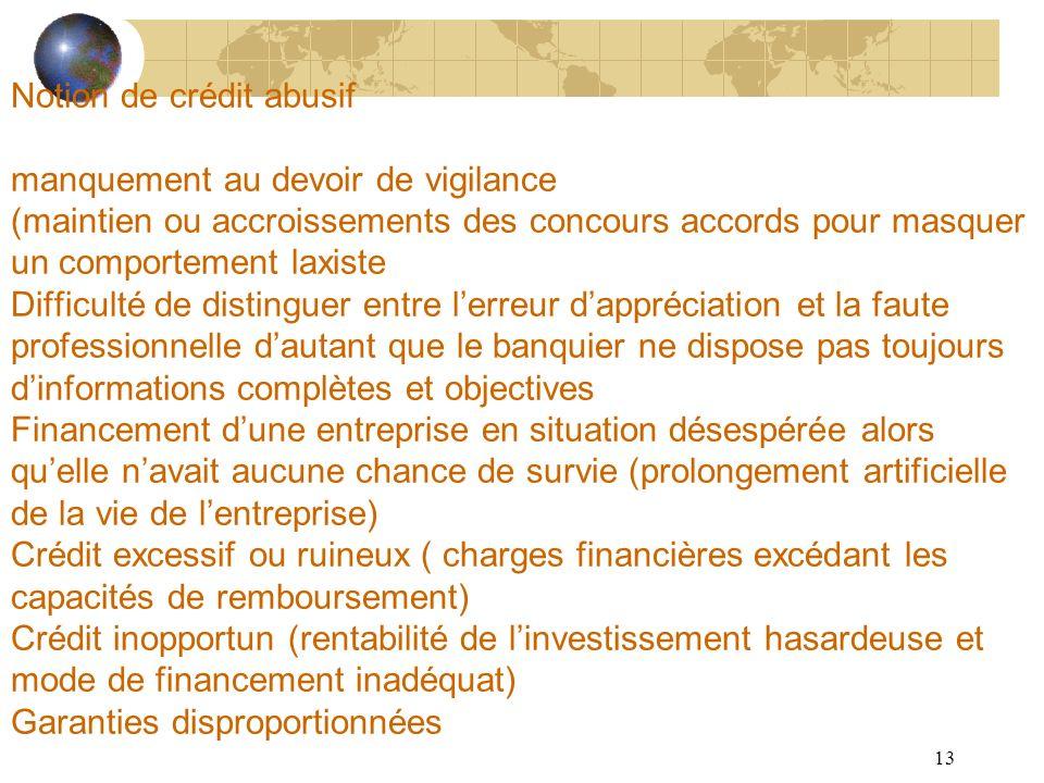 13 Notion de crédit abusif manquement au devoir de vigilance (maintien ou accroissements des concours accords pour masquer un comportement laxiste Dif