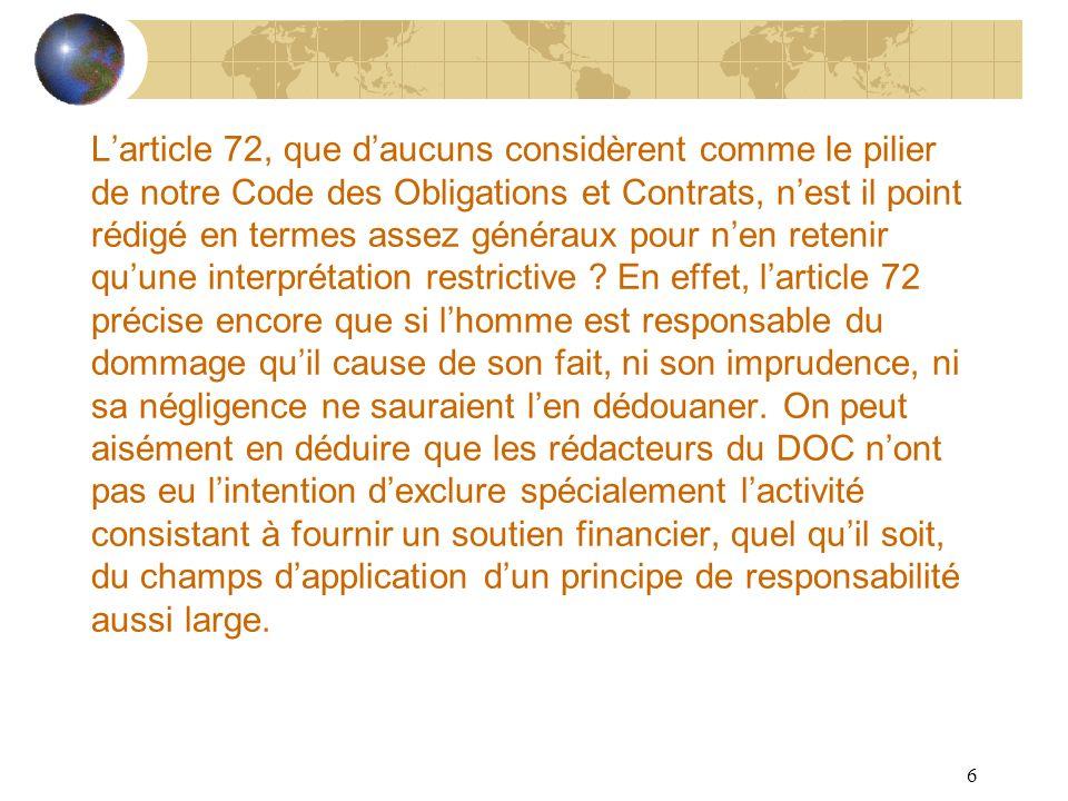 6 REPONSABILITE DU BANQUIER Larticle 72, que daucuns considèrent comme le pilier de notre Code des Obligations et Contrats, nest il point rédigé en te