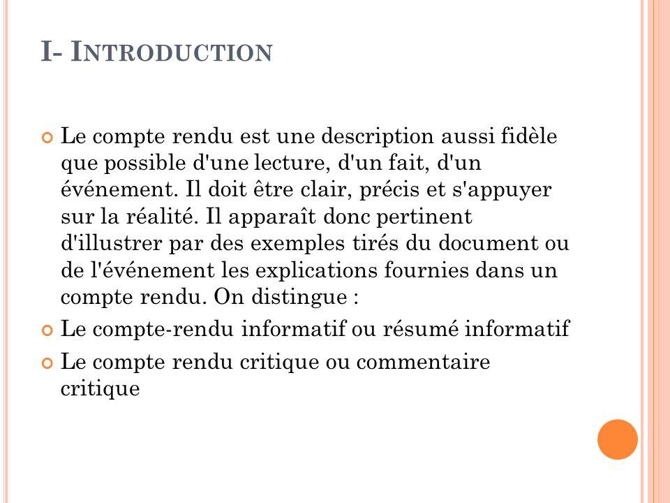 I- I NTRODUCTION Le compte rendu est une description aussi fidèle que possible d'une lecture, d'un fait, d'un événement. Il doit être clair, précis et