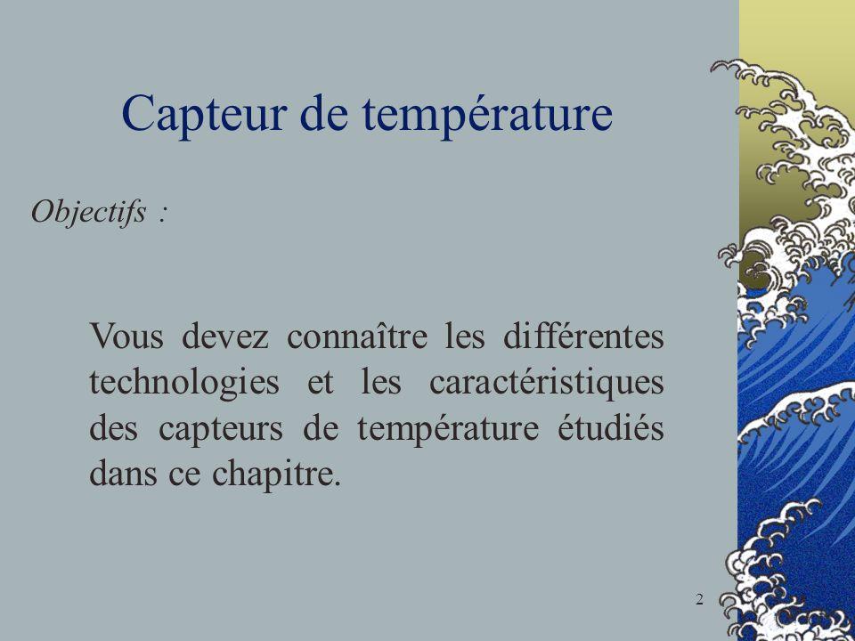 Capteur de température Objectifs : Vous devez connaître les différentes technologies et les caractéristiques des capteurs de température étudiés dans ce chapitre.
