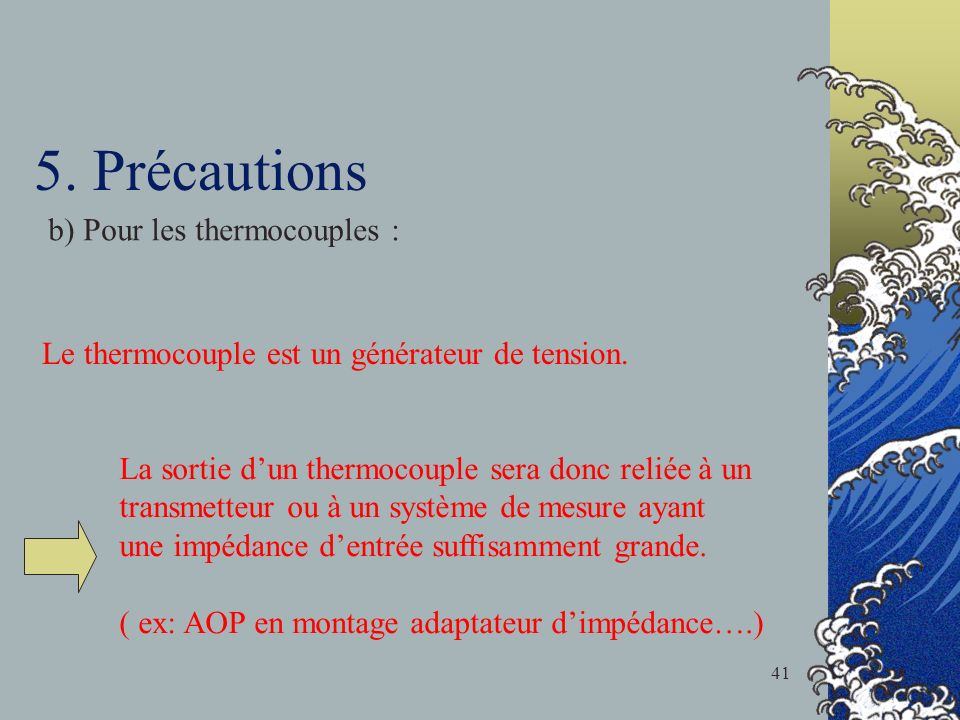 5.Précautions b) Pour les thermocouples : Le thermocouple est un générateur de tension.