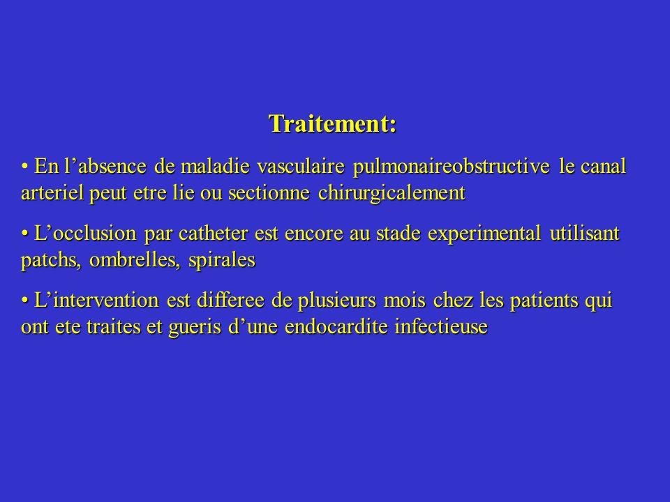 Traitement: En labsence de maladie vasculaire pulmonaireobstructive le canal arteriel peut etre lie ou sectionne chirurgicalement Locclusion par cathe
