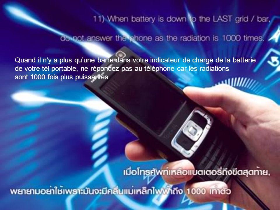 Quand il ny a plus quune barre dans votre indicateur de charge de la batterie de votre tél portable, ne répondez pas au téléphone car les radiations sont 1000 fois plus puissantes