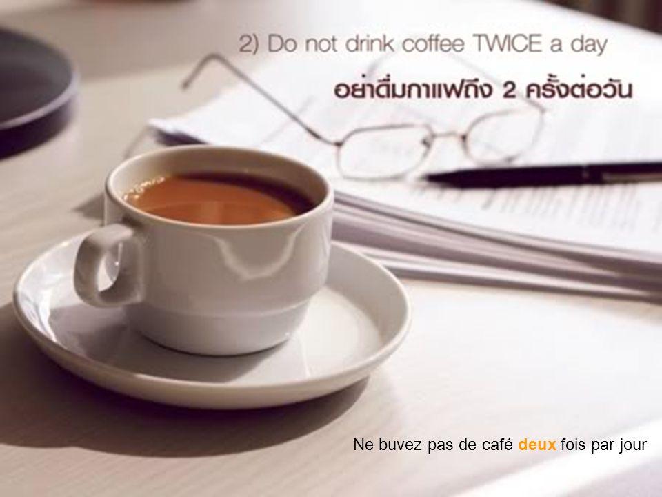 Ne buvez pas de café deux fois par jour