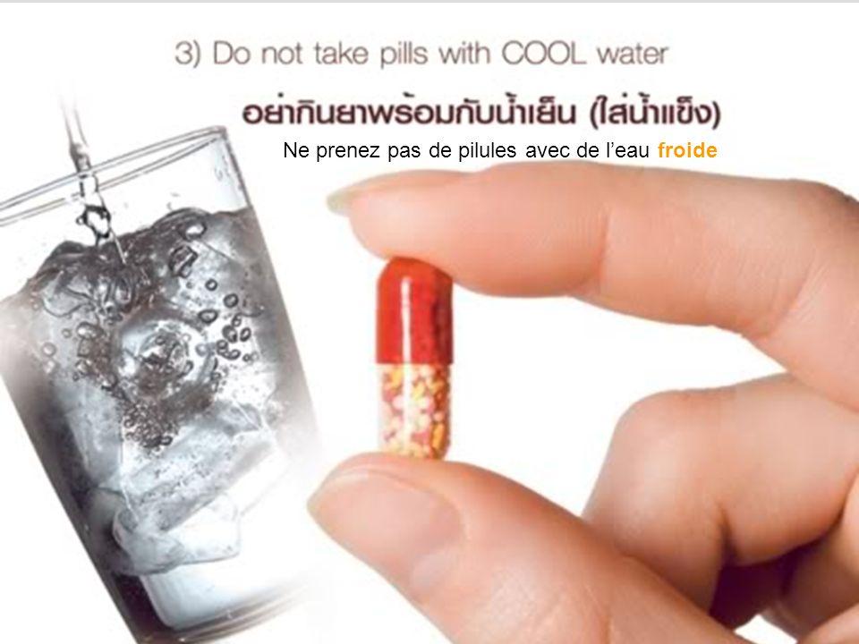 Ne prenez pas de pilules avec de leau froide