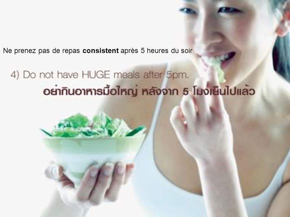 Ne prenez pas de repas consistent après 5 heures du soir