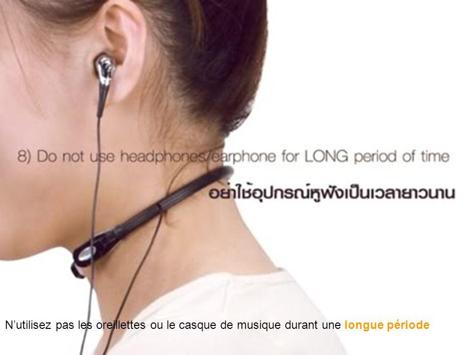 Nutilisez pas les oreillettes ou le casque de musique durant une longue période