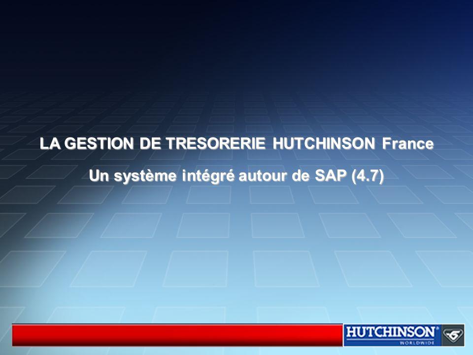 LA GESTION DE TRESORERIE HUTCHINSON France Un système intégré autour de SAP (4.7)