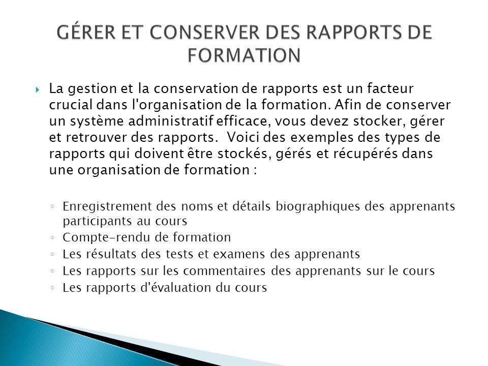 La gestion et la conservation de rapports est un facteur crucial dans l organisation de la formation.