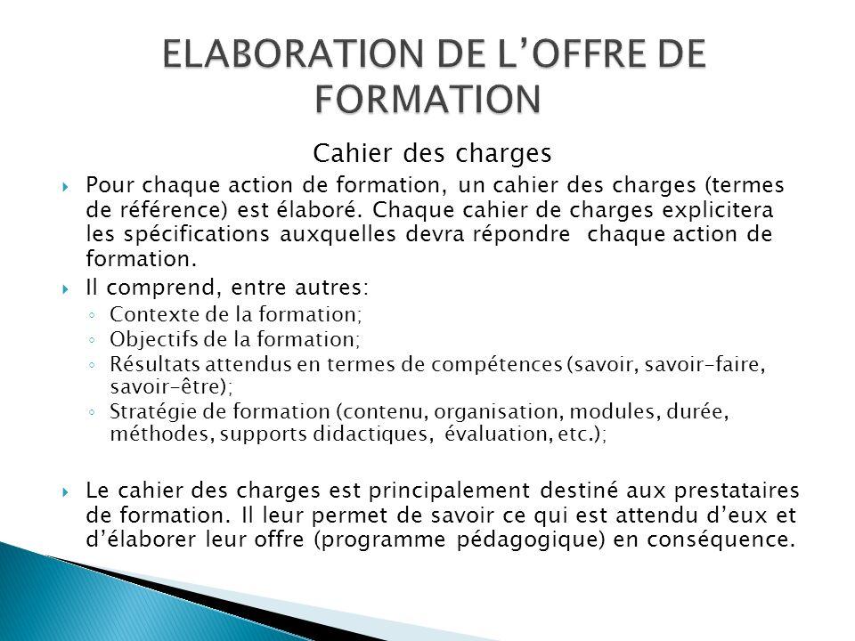 Cahier des charges Pour chaque action de formation, un cahier des charges (termes de référence) est élaboré.
