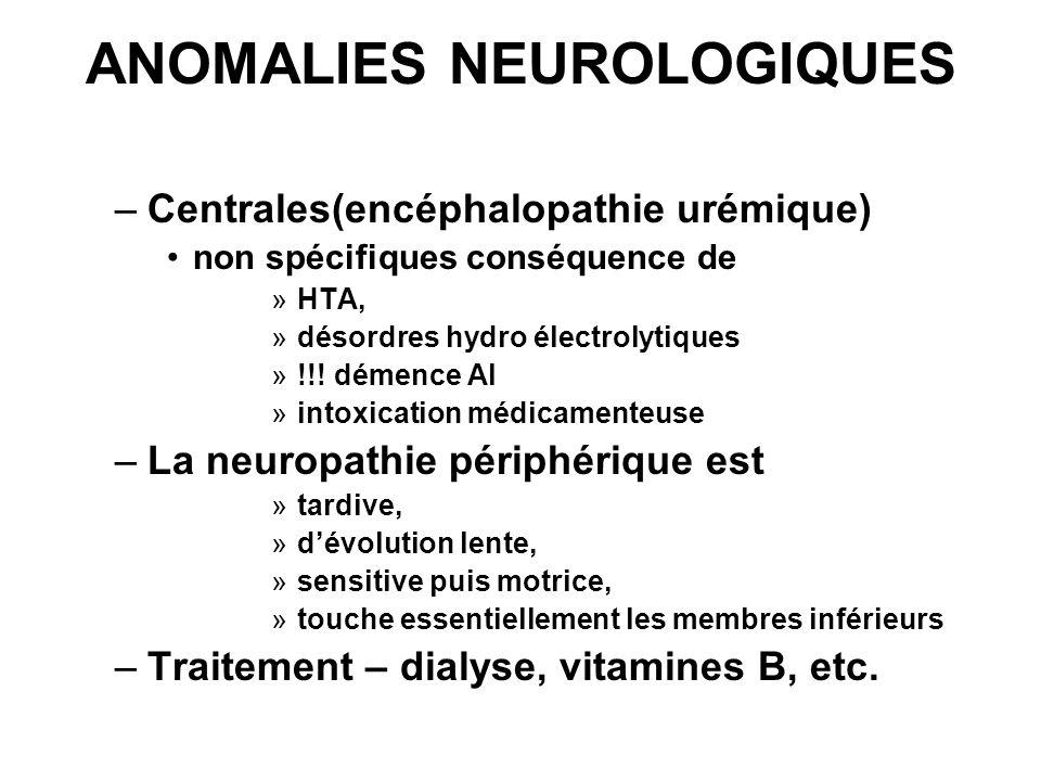ANOMALIES NEUROLOGIQUES –Centrales(encéphalopathie urémique) non spécifiques conséquence de »HTA, »désordres hydro électrolytiques »!!! démence Al »in