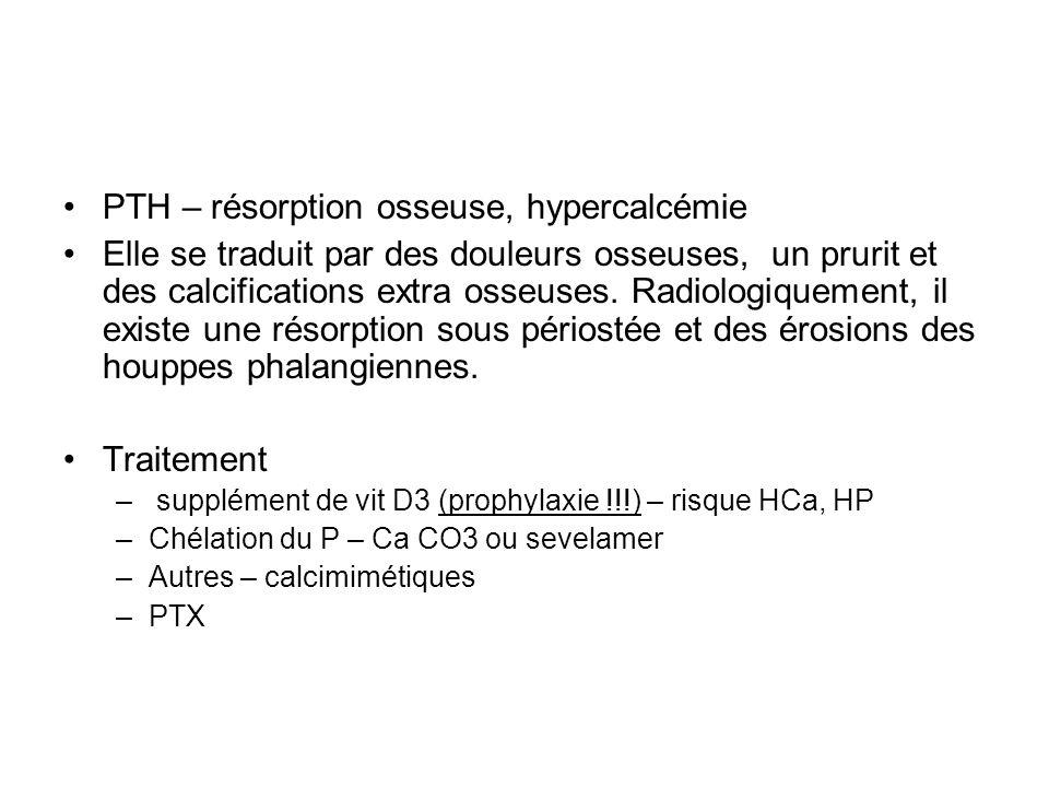 PTH – résorption osseuse, hypercalcémie Elle se traduit par des douleurs osseuses, un prurit et des calcifications extra osseuses. Radiologiquement, i
