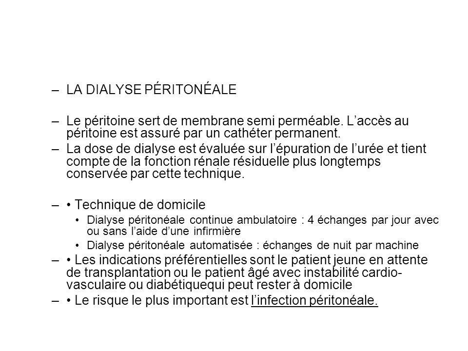 –LA DIALYSE PÉRITONÉALE –Le péritoine sert de membrane semi perméable. Laccès au péritoine est assuré par un cathéter permanent. –La dose de dialyse e