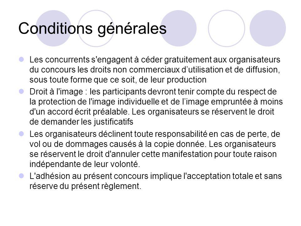 Conditions générales Les concurrents s'engagent à céder gratuitement aux organisateurs du concours les droits non commerciaux dutilisation et de diffu