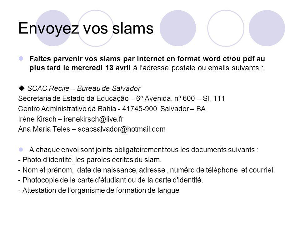 Envoyez vos slams Faites parvenir vos slams par internet en format word et/ou pdf au plus tard le mercredi 13 avril à ladresse postale ou emails suiva