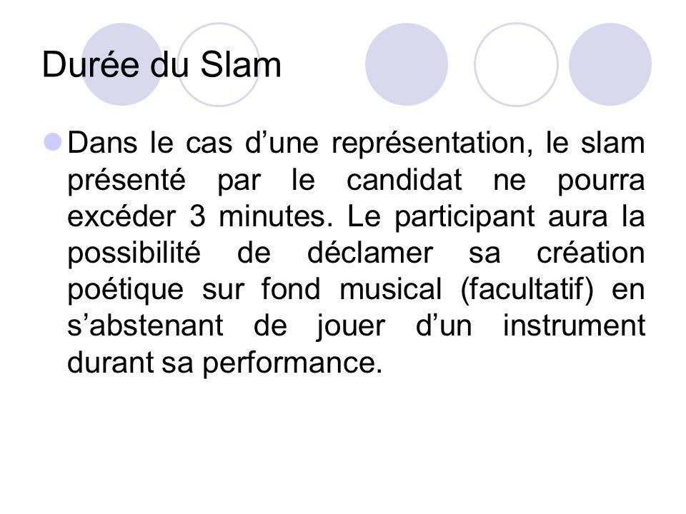 Durée du Slam Dans le cas dune représentation, le slam présenté par le candidat ne pourra excéder 3 minutes. Le participant aura la possibilité de déc