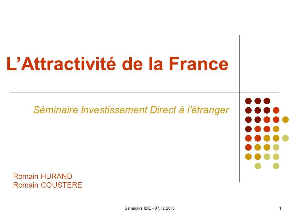 LAttractivité de la France Séminaire Investissement Direct à létranger Romain HURAND Romain COUSTERE 1Séminaire IDE - 07.12.2010