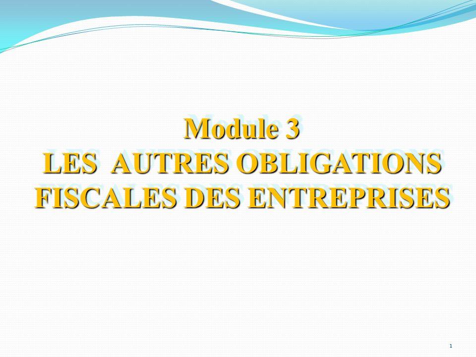 Module 3 LES AUTRES OBLIGATIONS FISCALES DES ENTREPRISES Module 3 LES AUTRES OBLIGATIONS FISCALES DES ENTREPRISES 1