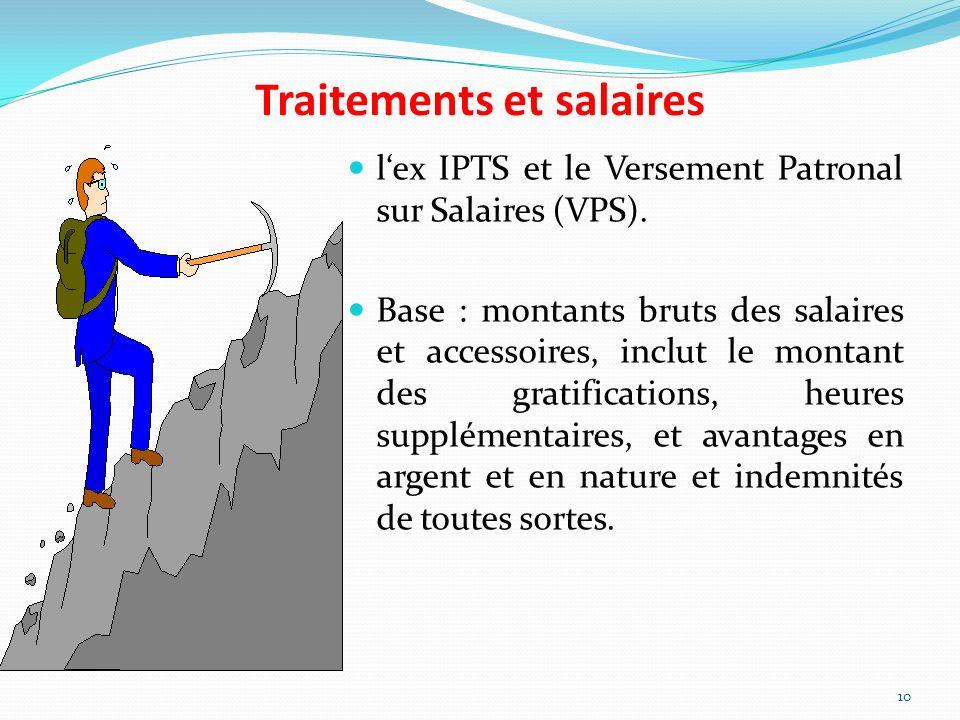 Traitements et salaires lex IPTS et le Versement Patronal sur Salaires (VPS). Base : montants bruts des salaires et accessoires, inclut le montant des