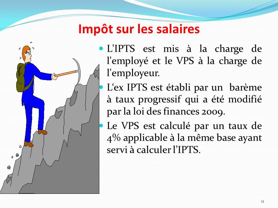 Impôt sur les salaires L'IPTS est mis à la charge de l'employé et le VPS à la charge de l'employeur. Lex IPTS est établi par un barème à taux progress