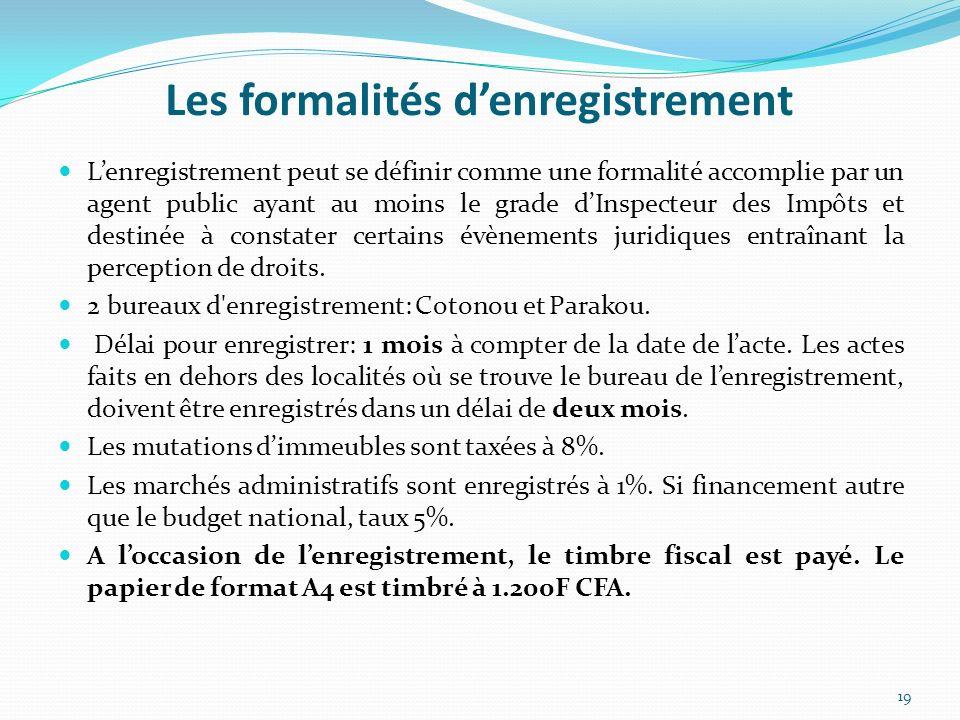 Les formalités denregistrement 19 Lenregistrement peut se définir comme une formalité accomplie par un agent public ayant au moins le grade dInspecteu