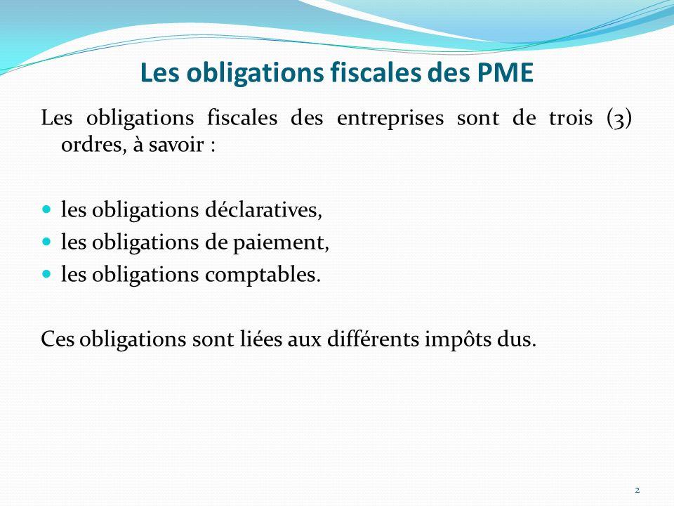 Les obligations fiscales des PME Les obligations fiscales des entreprises sont de trois (3) ordres, à savoir : les obligations déclaratives, les oblig