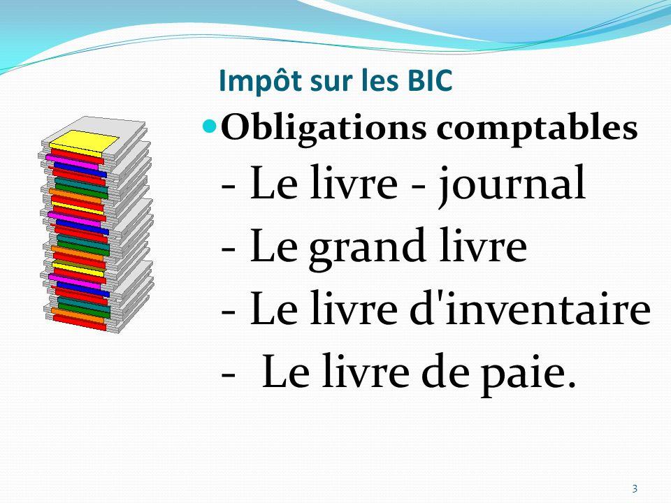 Impôt sur les BIC Obligations comptables - Le livre - journal - Le grand livre - Le livre d'inventaire - Le livre de paie. 3