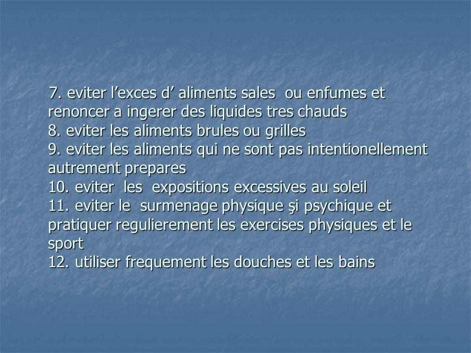 7.eviter lexces d aliments sales ou enfumes et renoncer a ingerer des liquides tres chauds 8.