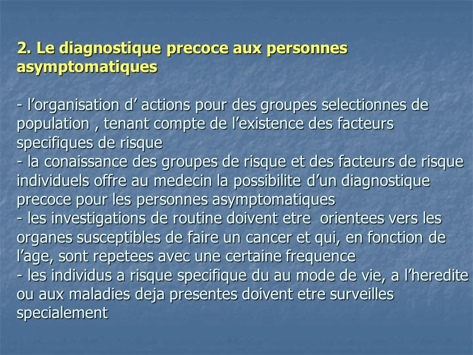 2. Le diagnostique precoce aux personnes asymptomatiques - lorganisation d actions pour des groupes selectionnes de population, tenant compte de lexis