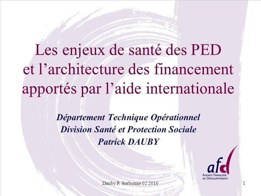 Dauby P. Sorbonne 02 20101 Les enjeux de santé des PED et larchitecture des financement apportés par laide internationale Département Technique Opérat