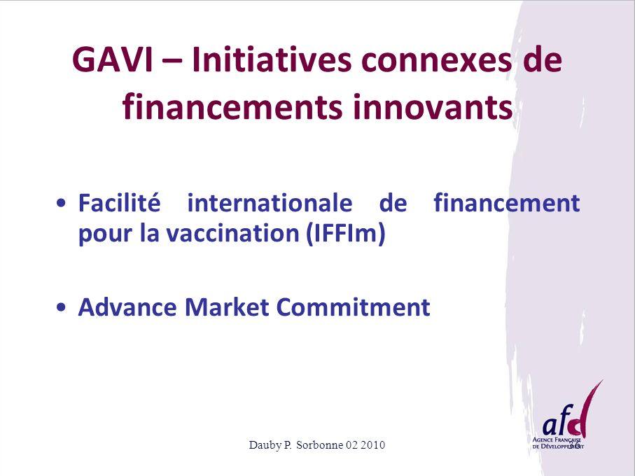 Dauby P. Sorbonne 02 201036 GAVI – Initiatives connexes de financements innovants Facilité internationale de financement pour la vaccination (IFFIm) A
