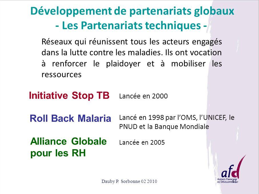Dauby P. Sorbonne 02 201041 Développement de partenariats globaux - Les Partenariats techniques - Initiative Stop TB Réseaux qui réunissent tous les a