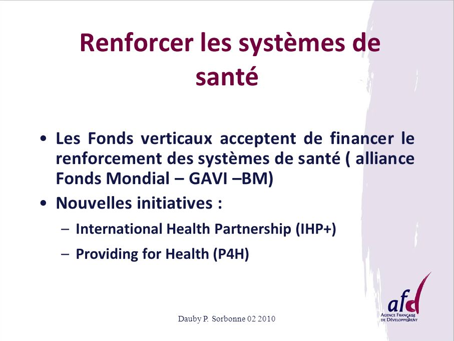 Dauby P. Sorbonne 02 201057 Renforcer les systèmes de santé Les Fonds verticaux acceptent de financer le renforcement des systèmes de santé ( alliance