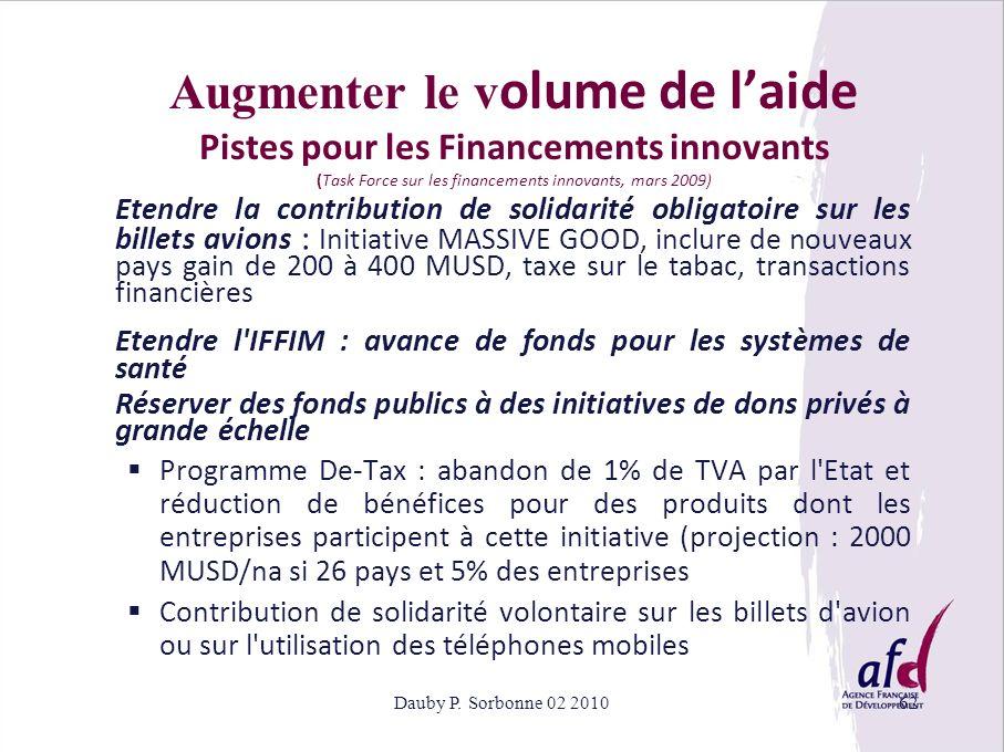 Dauby P. Sorbonne 02 201062 Augmenter le v olume de laide Pistes pour les Financements innovants (Task Force sur les financements innovants, mars 2009