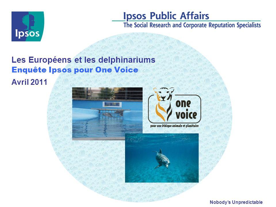 Nobodys Unpredictable Les Européens et les delphinariums Enquête Ipsos pour One Voice Avril 2011