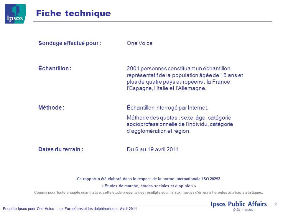 © 2011 Ipsos Enquête Ipsos pour One Voice - Les Européens et les delphinariums -Avril 2011 2 Fiche technique Sondage effectué pour :One Voice Échantillon :2001 personnes constituant un échantillon représentatif de la population âgée de 15 ans et plus de quatre pays européens : la France, lEspagne, lItalie et lAllemagne.