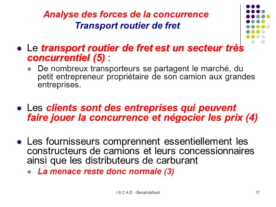 I.S.C.A.E. - Benabdelhadi17 Analyse des forces de la concurrence Transport routier de fret transport routier de fret est un secteur très concurrentiel