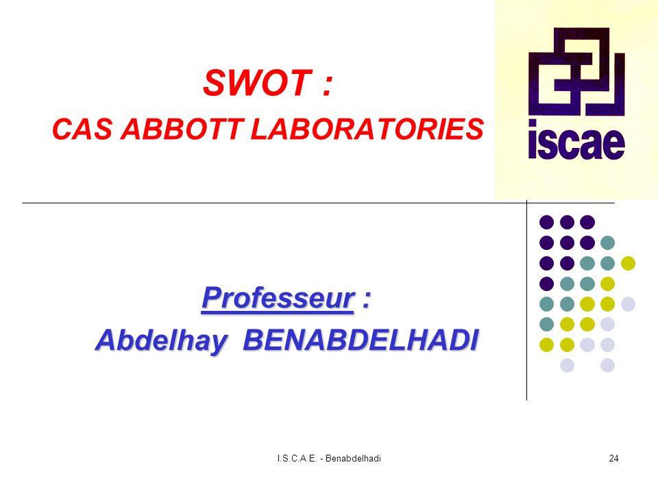 I.S.C.A.E. - Benabdelhadi24 SWOT : CAS ABBOTT LABORATORIES Professeur : Abdelhay BENABDELHADI