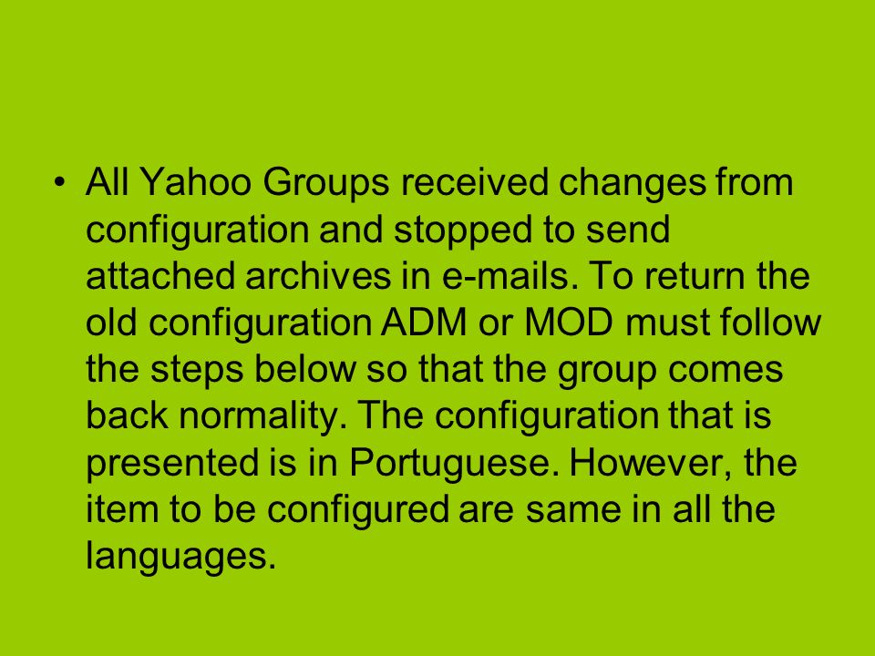 All Yahoo Groups received changes from configuration and stopped to send attached archives in e-mails.