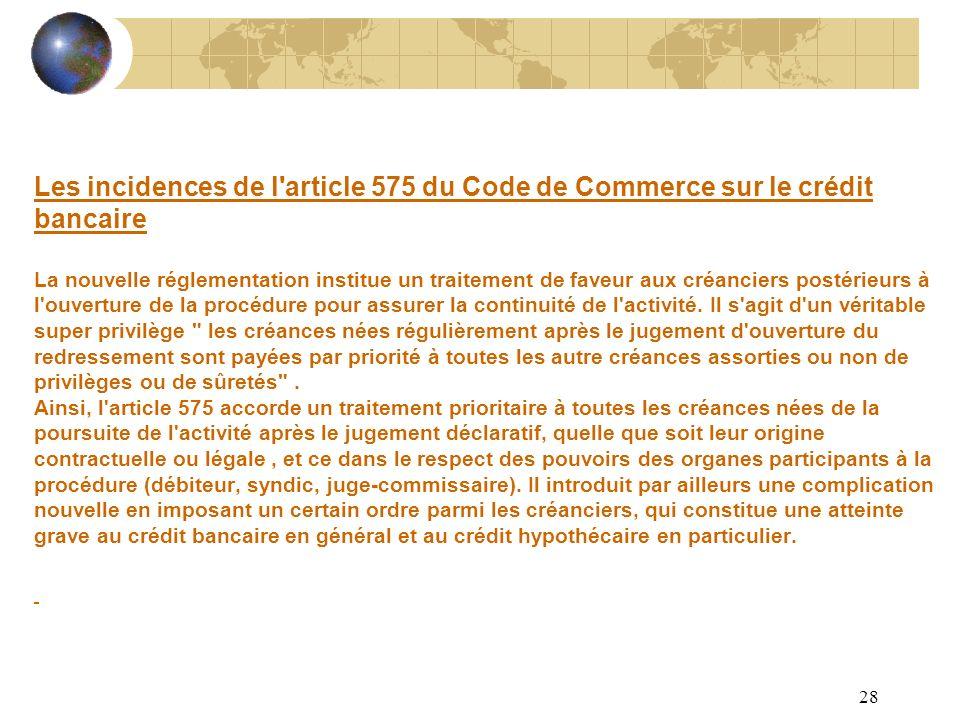 28 Les incidences de l'article 575 du Code de Commerce sur le crédit bancaire La nouvelle réglementation institue un traitement de faveur aux créancie