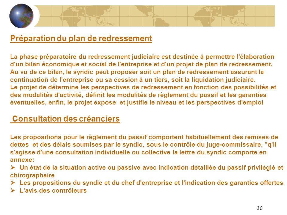 30 Préparation du plan de redressement La phase préparatoire du redressement judiciaire est destinée à permettre l'élaboration d'un bilan économique e